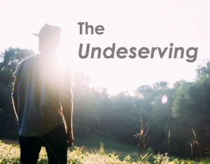 The Undeserving